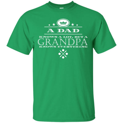 A Dad knows a lot, but a Grandpa knows everything - Shirt - Great gift for Grandpa-For Grandparents Only