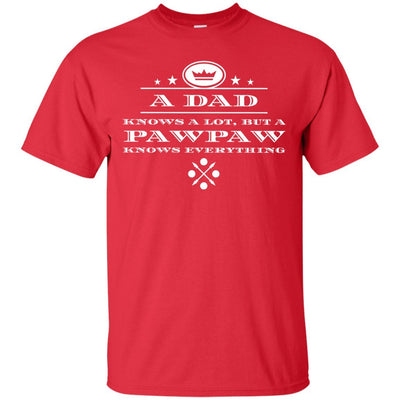 A Dad knows a lot, but a Pawpaw knows everything - Shirt - Great gift for Pawpaw-For Grandparents Only