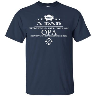 A Dad knows a lot, but an Opa knows everything - Shirt - Great gift for Opa-For Grandparents Only