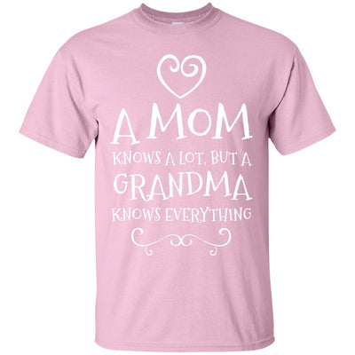 A Mom knows a lot, but a Grandma knows everything - Shirt - Great gift for Grandma-For Grandparents Only
