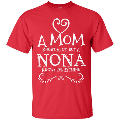 A Mom knows a lot, but a Nona knows everything - Shirt - Great gift for Nona-For Grandparents Only