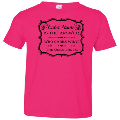(Enter Name) is the answer who cares what the question is - Child Shirt-For Grandparents Only
