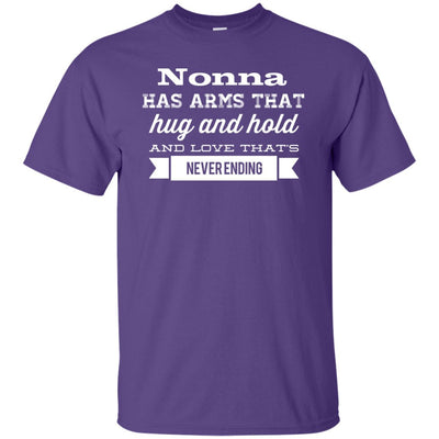 Nonna has arms that hug and hold and love that's never ending - Shirt - Great gift for Nonna-For Grandparents Only