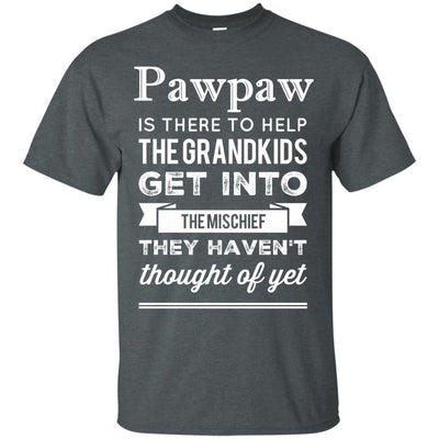Pawpaw is there to help the Grandkids get into the mischief - Shirt - Great gift for Pawpaw-For Grandparents Only