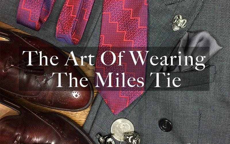 THE ART OF WEARING THE MILES TIE