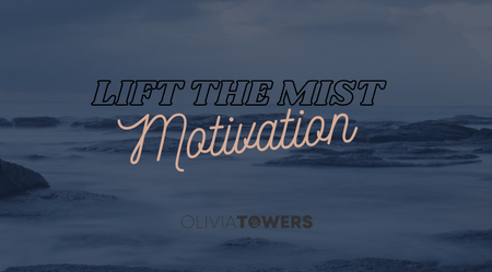 Lift the Mist - Motivation