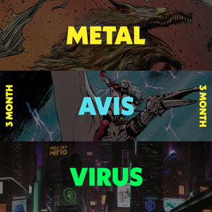 3 MONTH -BUY MORE / SAVE MORE - 15% OFF MONTHLY SUBSCRIPTION: VIRUS, AVIS or METAL