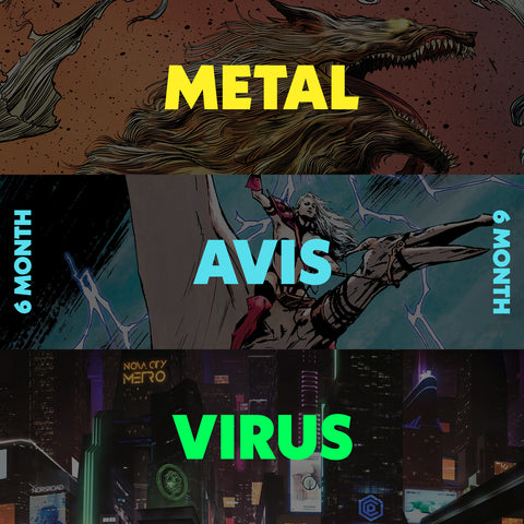 6 MONTH -BUY MORE / SAVE MORE - 17.5% OFF MONTHLY SUBSCRIPTION: VIRUS, AVIS or METAL