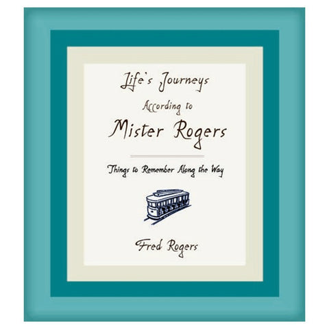 Life's Journeys According to Mister Rogers: Things to Remember Along the Way
