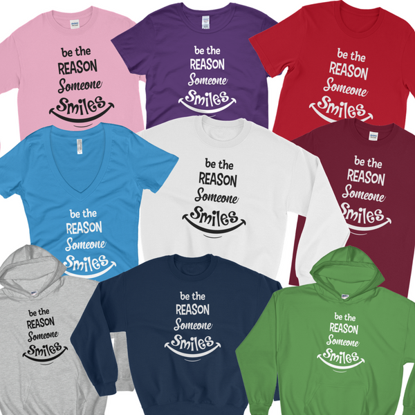 Be The Reason Someone Smiles - Tee Shirts, Hoodies and Sweatshirts - HappinessUnitesGear.com