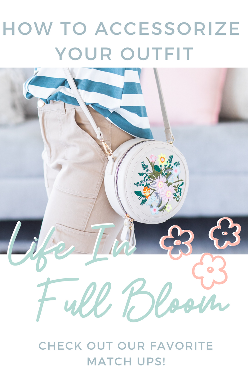 Life in Full Bloom - How to Accessorize Your Outfit