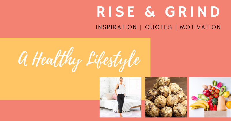 A Healthy Lifestyle - Rise & Grind