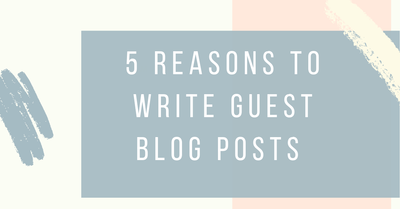 5 Reasons You Should Write Guest Posts