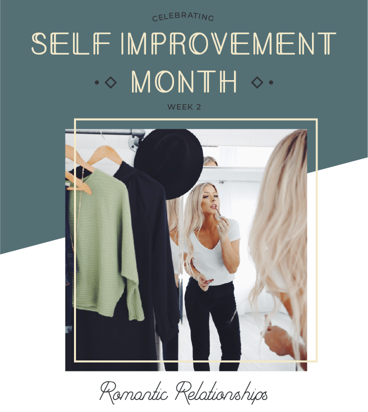 Self Improvement Month - Week 2 - Romantic Relationships