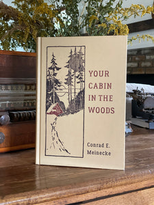 Your Cabin in the Woods  | Conrad E. Meinecke