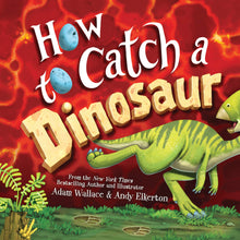 "Load image into Gallery viewer, ""How to Catch a Dinosaur"" Book By Adam Wallace"