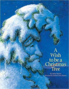 """A Wish to Be A Christmas Tree"" Book By COLLEEN MONROE"