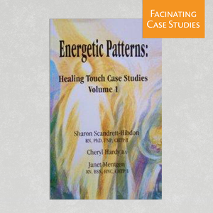 Energetic Patterns: Healing Touch Case Studies Volume 1