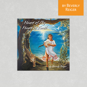 Heart of Sky/Heart of Earth by Beverly Reiger
