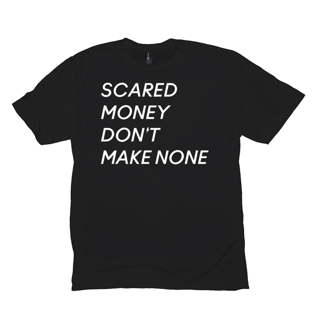 Scared Money Don't Make None