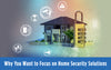 Why You Want to Focus on Home Security Solutions