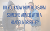 Do You Know How to Disarm Someone Armed With a Handgun or Rifle?