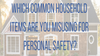 Which Common Household Items Are You Misusing for Personal Safety?