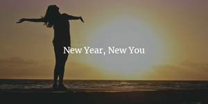 New Year, New You – Part 1 of 2