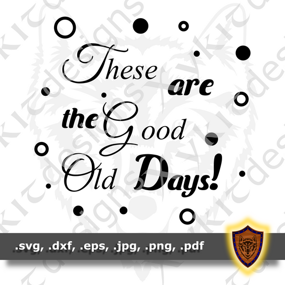 These are the Good Old Days - Silhouette - T-shirt SVG design (Digital Download)