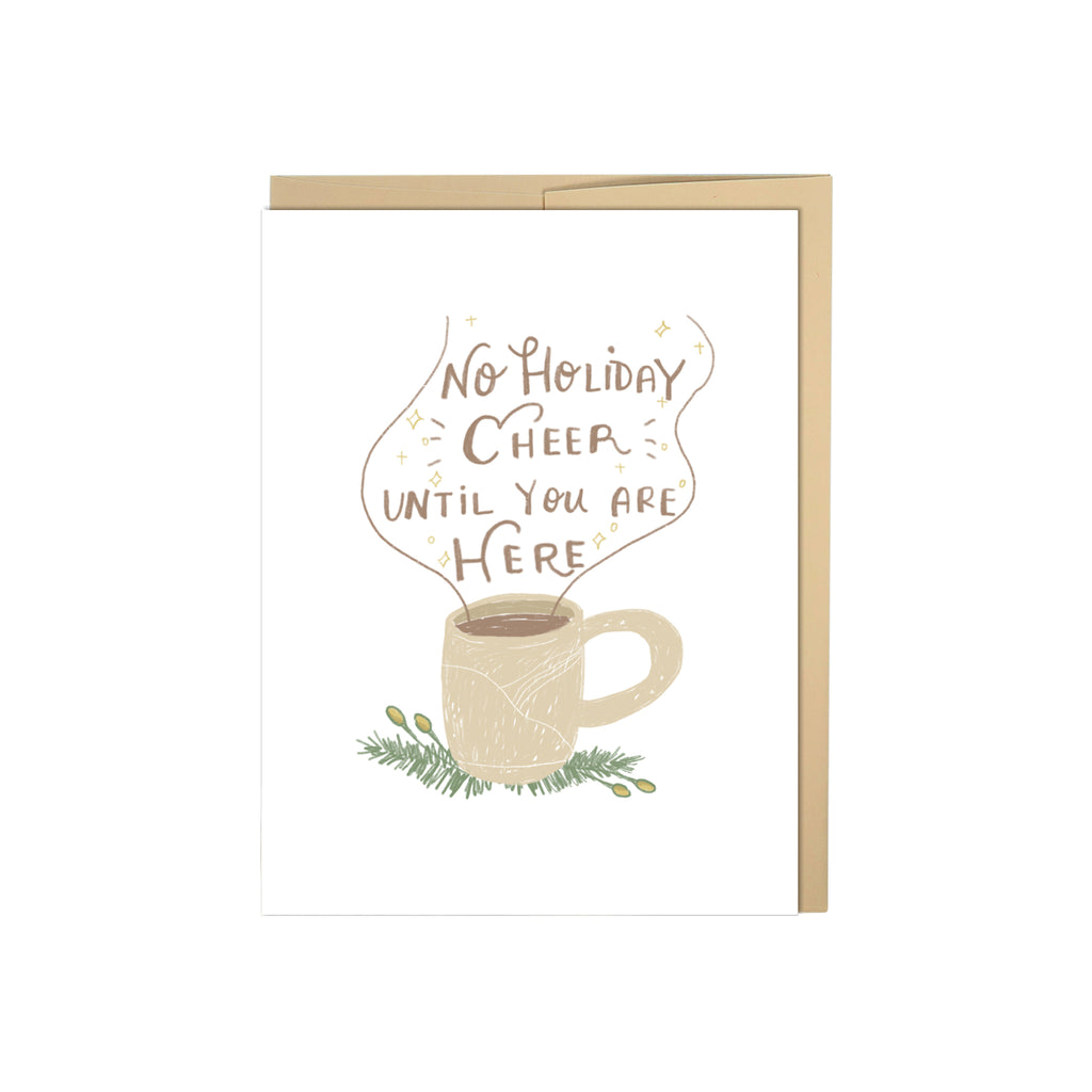 No Holiday Cheer Until You Are Here - Coffee