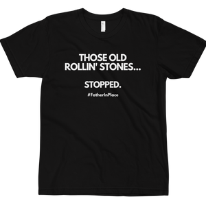 Those Old Rolling Stones Stopped tee