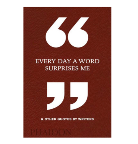 """Every Day A Word Surprises Me"" & Other Quotes By Writers"
