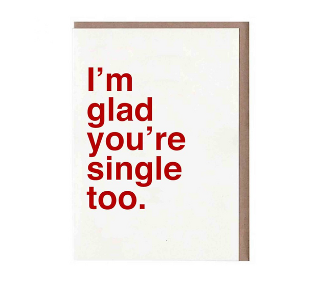 I'm Glad You're Single Too Card