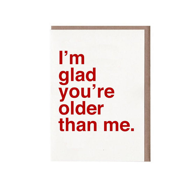 I'm Glad You're Older Than Me - Card