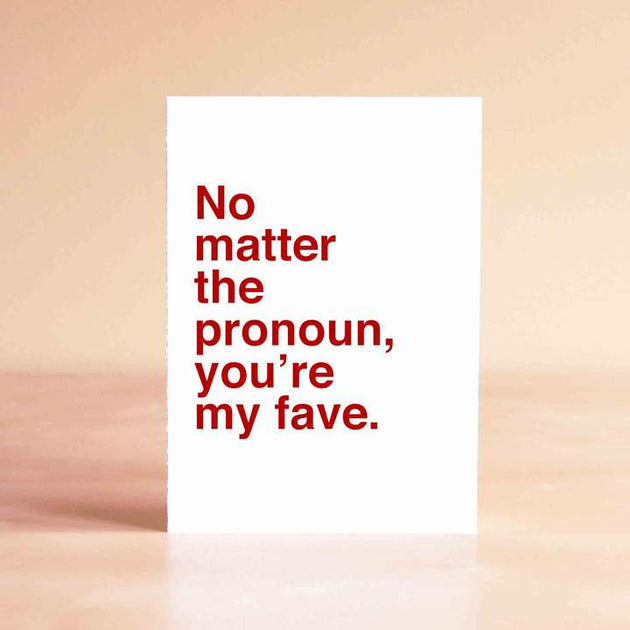 No matter the pronoun, you're my fave - Card