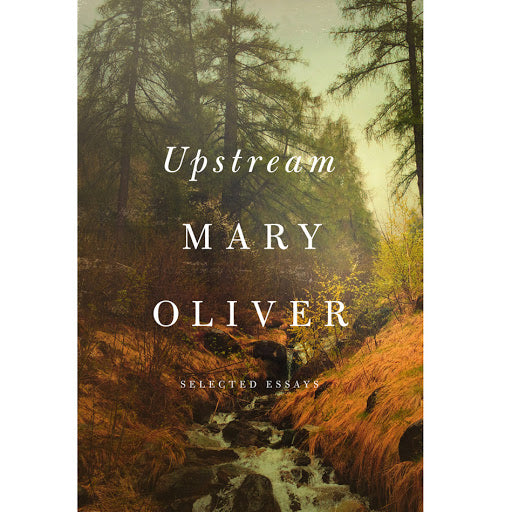 Upstream: Selected Essays of Mary Oliver