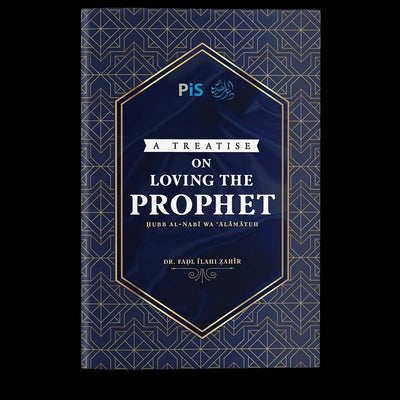 Muhammad SAW, The Epitome of Perfection & A Treatise on Loving The Prophet