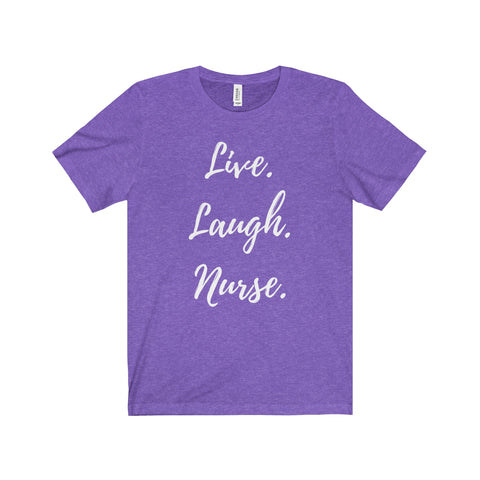 Live Laugh Nurse Shirt - Super Soft Nurse T-Shirt