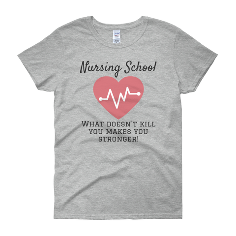 Nursing School Makes You Stronger Women's short sleeve t-shirt