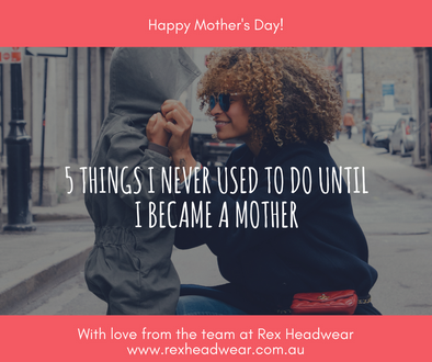 5 things I never used to do until I became a mother