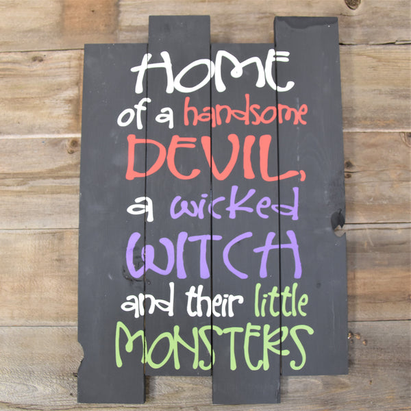 "Home of a Handsome Devil a Wicked Witch and Their Little Monsters ""Large"" Wood Sign"