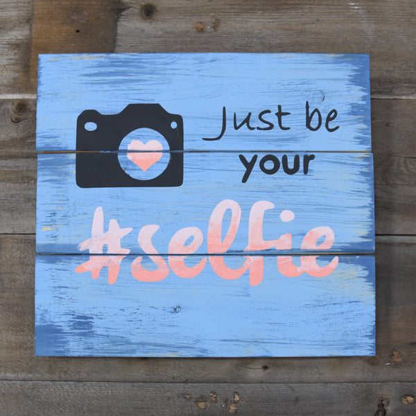 Just Be Your Selfie Wood Sign