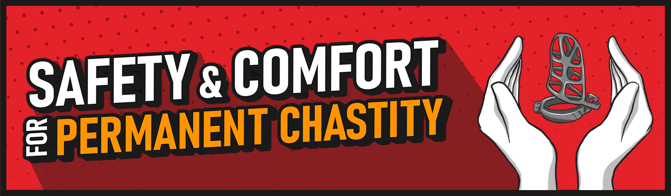 Safety and comfort for permanent chastity