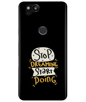 Stop Dreaming Case Google Pixel 2 Cover