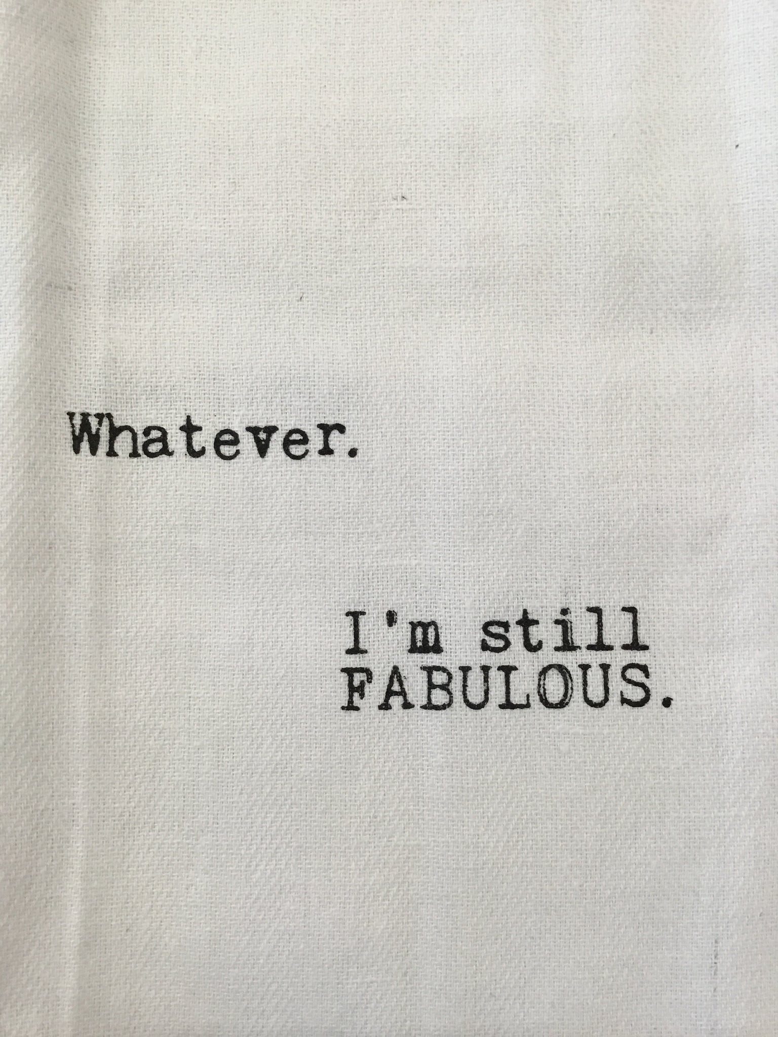 Whatever, I'm Fabulous dish towels