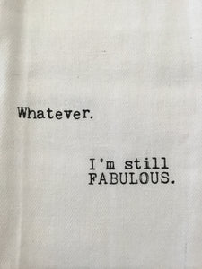 Whatever, I'm Still Fabulous: Dish Towel
