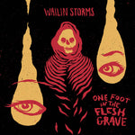 Wailin Storms - One Foot in the Flesh Grave LP