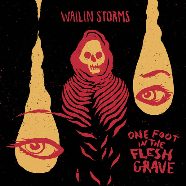 Wailin' Storms - One Foot in the Flesh Grave LP