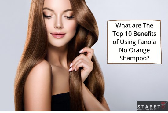 What are The Top 10 Benefits of Using Fanola No Orange Shampoo