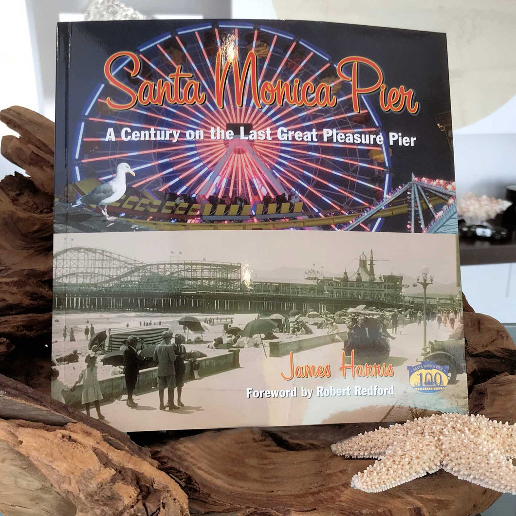 Santa Monica Pier: A Century on the Last Great Pleasure Pier by James Harris
